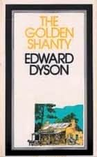 The Golden Shanty ebook by Edward Dyson