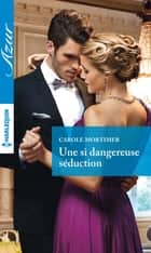 Une si dangereuse séduction ebook by Carole Mortimer
