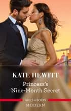 Princess's Nine-Month Secret ebook by Kate Hewitt