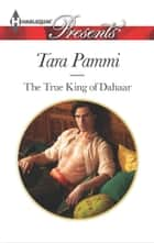 The True King of Dahaar - A Contemporary Royal Romance ebook by Tara Pammi