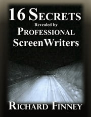 16 Secrets Revealed by Professional Screenwriters ebook by Richard Finney