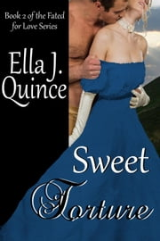 Sweet Torture - Fated for Love, #2 ebook by Ella J. Quince