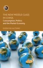 The New Middle Class in China ebook by E. Tsang
