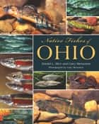 Native Fishes of Ohio ebook by Daniel L. Rice, Gary Meszaros