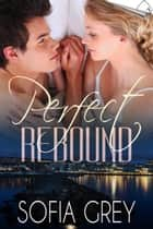 Perfect Rebound - Perfect, #2 ebook by Sofia Grey