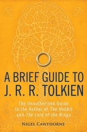 A Brief Guide to J. R. R. Tolkien - A comprehensive introduction to the author of The Hobbit and The Lord of the Rings ebook by Nigel Cawthorne