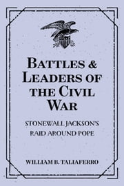 Battles & Leaders of the Civil War: Stonewall Jackson's Raid Around Pope ebook by William B. Taliaferro