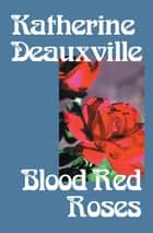 Blood Red Roses ebook by Katherine Deauxville