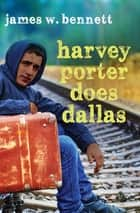 Harvey Porter Does Dallas ebook by James W. Bennett
