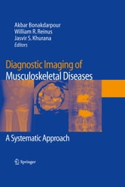 Diagnostic Imaging of Musculoskeletal Diseases - A Systematic Approach ebook by Akbar Bonakdarpour,William R. Reinus,Jasvir S. Khurana