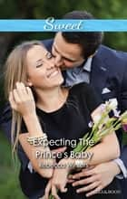 Expecting The Prince's Baby ebook by Rebecca Winters