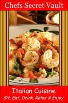 Italian Cuisine: Sit, Eat, Drink, Relax & Enjoy ebook by