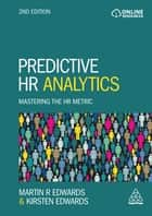 Predictive HR Analytics - Mastering the HR Metric ebook by Dr Martin Edwards, Kirsten Edwards