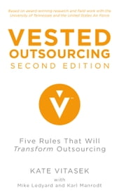 Vested Outsourcing, Second Edition - Five Rules That Will Transform Outsourcing ebook by K. Vitasek, M. Ledyard