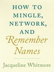 How to Mingle, Network, and Remember Names ebook by Jacqueline Whitmore