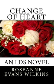 Change of Heart: An LDS Novel ebook by Roseanne Wilkins
