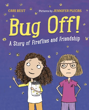 Bug Off! - A Story of Fireflies and Friendship eBook by Cari Best