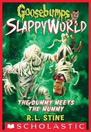 The Dummy Meets the Mummy! (Goosebumps SlappyWorld #8) ebook by R. L. Stine