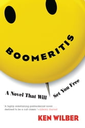 Boomeritis - A Novel That Will Set You Free ebook by Ken Wilber