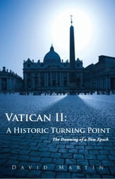 Vatican II: A Historic Turning Point - The Dawning of a New Epoch ebook by David Martin