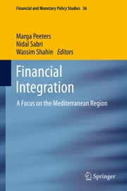 Financial Integration - A Focus on the Mediterranean Region ebook by Marga Peeters,Nidal Sabri,Wassim Shahin