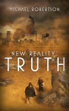 New Reality: Truth ebook by Michael Robertson