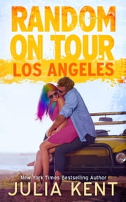 Random on Tour: Los Angeles (Random Book #7) - Romantic Comedy ebook by Julia Kent
