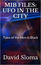 MIB Files: UFO In The City ebook by