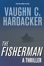 The Fisherman - A Thriller ebook by Vaughn C. Hardacker