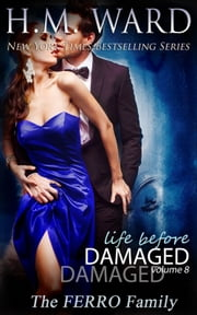 Life Before Damaged Vol. 8 (The Ferro Family) ebook by H.M. Ward