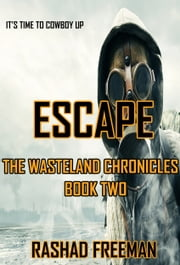 Escape: The Wasteland Chronicles Book Two ebook by Rashad Freeman