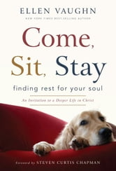 Come, Sit, Stay: Finding Rest for Your Soul ebook by Vaughn, Ellen