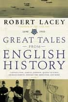 Great Tales from English History (3) - Captain Cook, Samuel Johnson, Queen Victoria, Charles Darwin, Edward the Abdicator, and More ebook by Robert Lacey