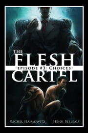 The Flesh Cartel #3: Choices ebook by Rachel Haimowitz,Heidi Belleau