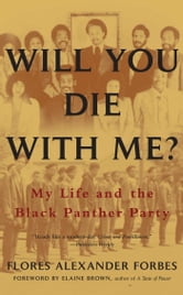Will You Die with Me? - My Life and the Black Panther Party ebook by Flores Alexander Forbes