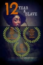 12 Years A Slave - (A Major Motion Picture) ebook by Solomon Northup