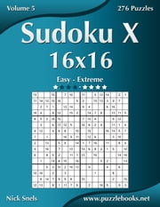 Sudoku X 16x16 - Easy to Extreme - Volume 5 - 276 Puzzles ebook by Nick Snels
