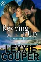 Revving It Up - Action and Adventure Australian Motocross Ménage Romantic Suspense ebook by Lexxie Couper