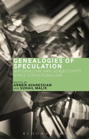 Genealogies of Speculation - Materialism and Subjectivity since Structuralism ebook by Suhail Malik,Armen Avanessian