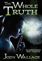 The Whole Truth ebook by Jody Wallace