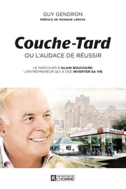 Couche-Tard ou l'audace de réussir eBook by Guy Gendron