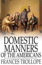 Domestic Manners of the Americans ebook by Frances Trollope