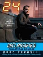 24 Declassified: Collateral Damage ebook by Marc Cerasini