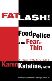 Fatlash! Food Police & the Fear of Thin –A Cautionary Tale ebook by Karen Kataline