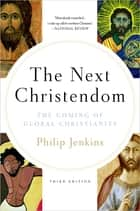 The Next Christendom - The Coming of Global Christianity ebook by Philip Jenkins