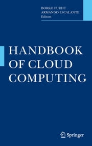 Handbook of Cloud Computing ebook by Borko Furht,Armando Escalante