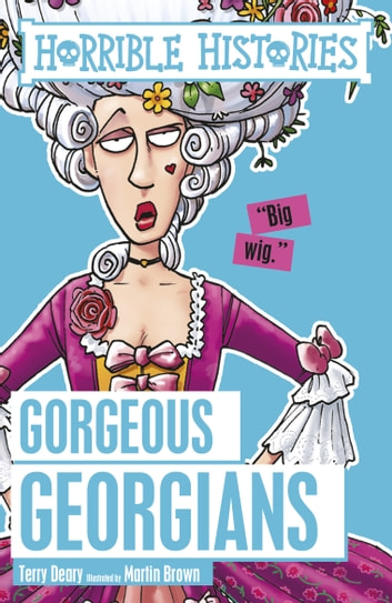 Horrible Histories: The Gorgeous Georgians ebook by Terry Deary