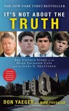 It's Not About the Truth - The Untold Story of the Duke Lacrosse Case and the Lives It Shattered ebook by Don Yaeger, Mike Pressler