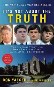 It's Not About the Truth - The Untold Story of the Duke Lacrosse Case and the Lives It Shattered ebook by Don Yaeger,Mike Pressler