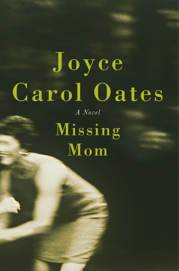 Missing Mom - A Novel ebook by Joyce Carol Oates